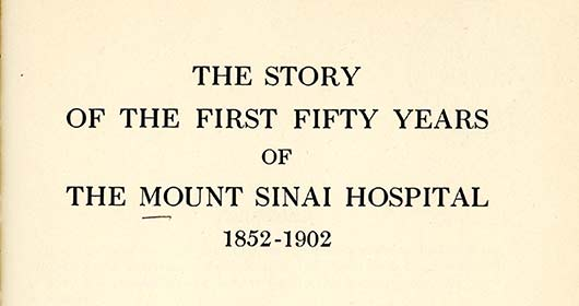The Story of the First Fifty Years of The Mount Sinai Hospital 1852 to 1902