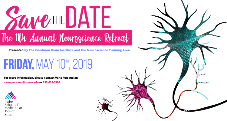 Save the date. The 11th Annual Neuroscience Retreat. Preseneted by the Friedman Brain Institute and the Neuroscience Training Area. Friday, May 10th, 2019. For more information, please contact Vena Persaud at vena.persaud@mssm.edu or 212-659-5996